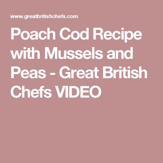 Poach Cod Recipe with Mussels and Peas - Great British Chefs VIDEO