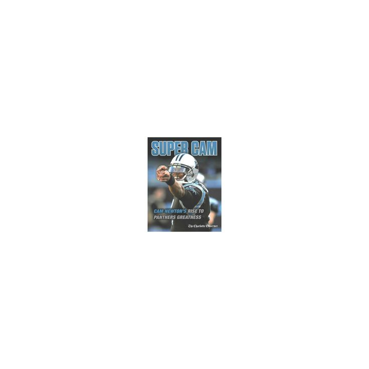 Super Cam : Cam Newton's Rise to Panthers Greatness (Paperback)