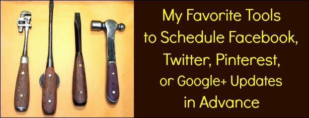 Favorite Tools to Schedule Facebook, Twitter, Pinterest, Google+ Updates in Advance - FelicityFields.com