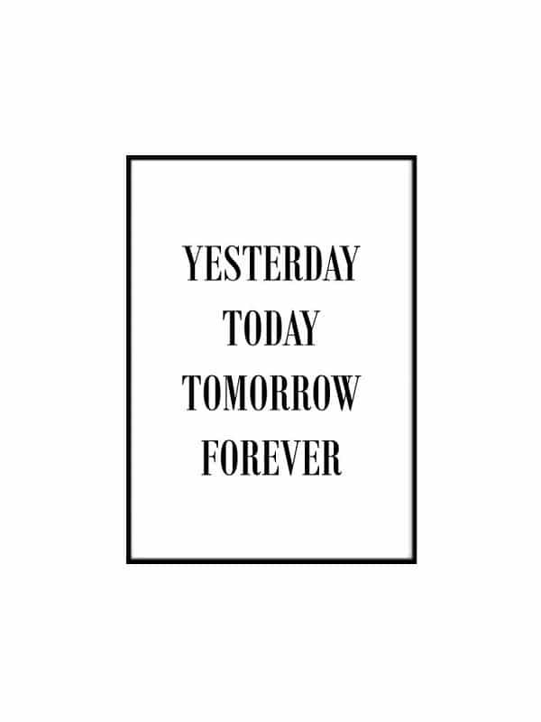 Poster – Yesterday today tomorrow forever - Storlek 21x30