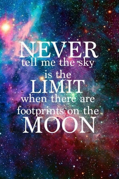 "Life Changing Quotes | ""Never tell me the sky is the limit, when there are Footprints on the moon."""