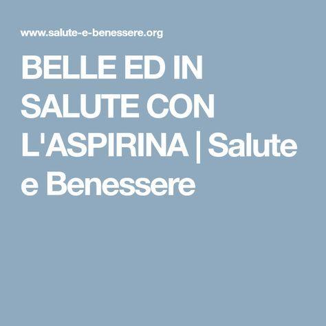 BELLE ED IN SALUTE CON L'ASPIRINA | Salute e Benessere