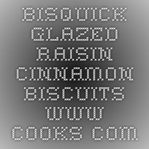 BISQUICK GLAZED RAISIN CINNAMON BISCUITS www.cooks.com