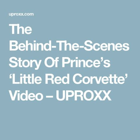 The Behind-The-Scenes Story Of Prince's 'Little Red Corvette' Video – UPROXX