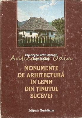 Monumente De Arhitectura In Lemn Din Tinutul Sucevei - Gheorghe Bratiloveanu, Mi