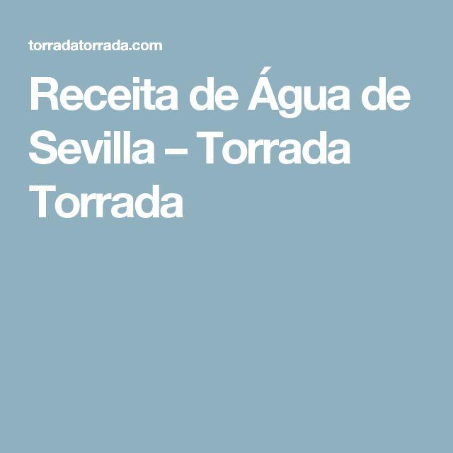 Receita de Água de Sevilla – Torrada Torrada