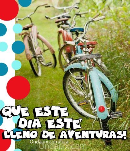 Que este día esté lleno de aventuras! #saludos #BuenDia #aventuras #tarjetitas #ondapix