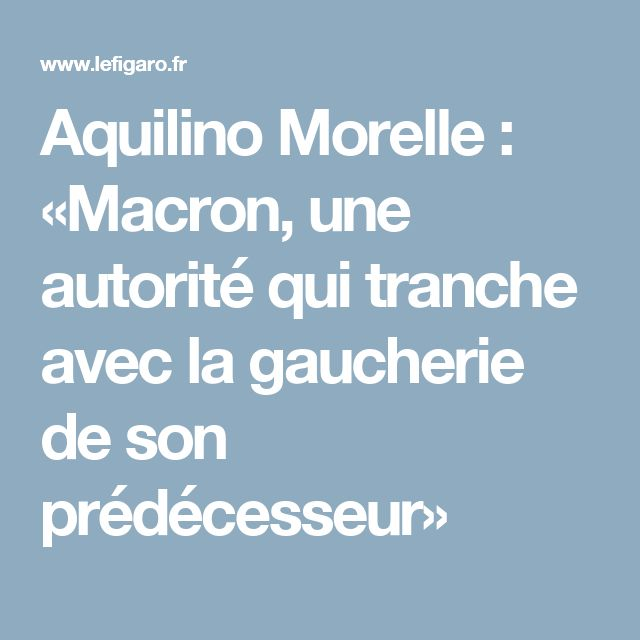 Aquilino Morelle : «Macron, une autorité qui tranche avec la gaucherie de son prédécesseur»