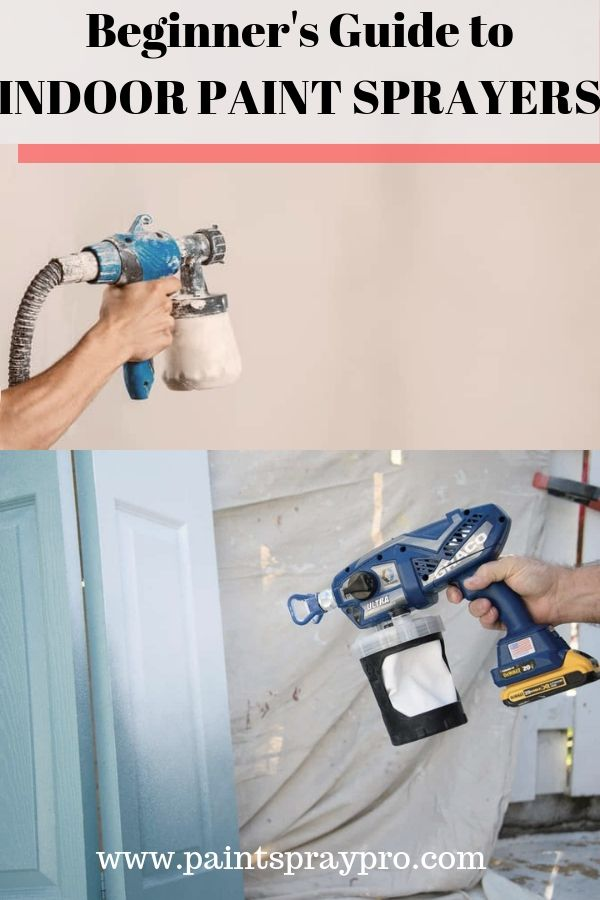 Paint Sprayers Can Be Used By Beginners To Achieve Professional Results On Your Indoor Walls The Best P Indoor Paint Using A Paint Sprayer Best Paint Sprayer