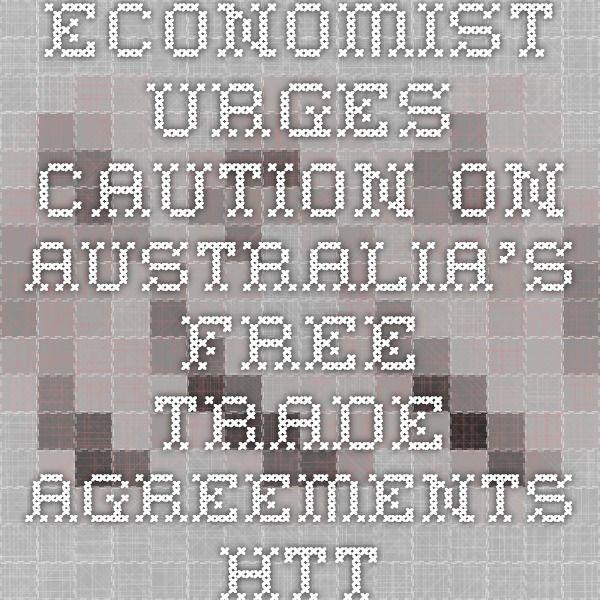 Economist urges caution on Australia's free trade agreements http://www.abc.net.au/news/2015-05-21/economist-urges-caution-on-australias-free-trade/6488276