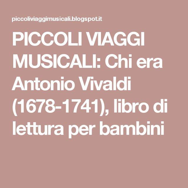 PICCOLI VIAGGI MUSICALI: Chi era Antonio Vivaldi (1678-1741), libro di lettura per bambini