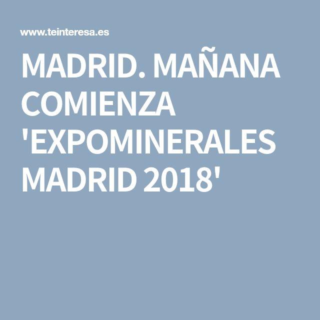 MADRID. MAÑANA COMIENZA 'EXPOMINERALES MADRID 2018'