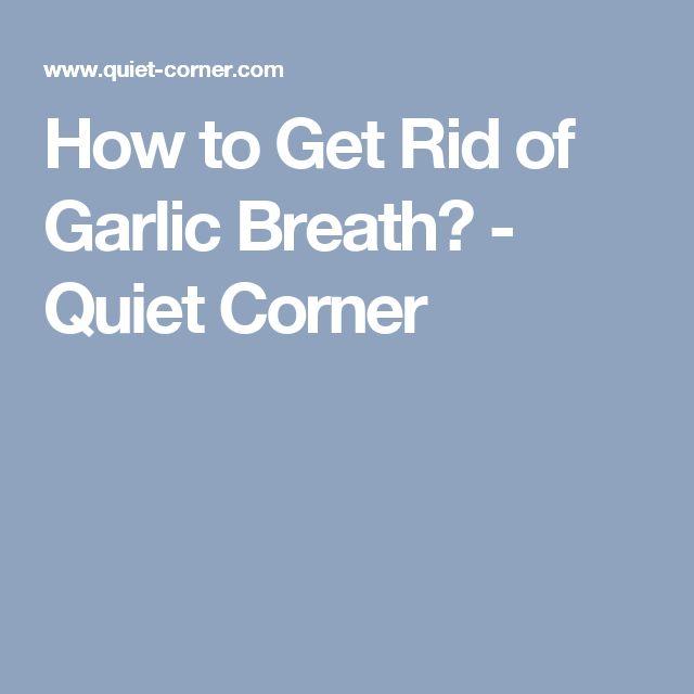 How to Get Rid of Garlic Breath? - Quiet Corner