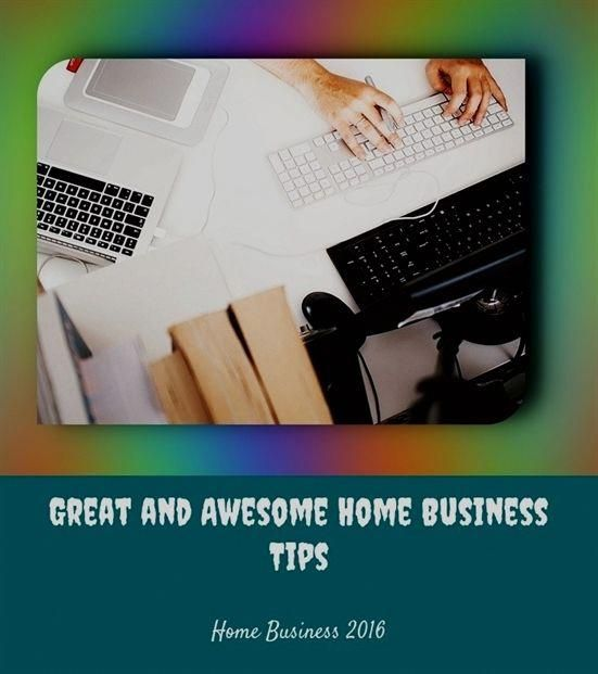 Great And Awesome Home Business Tips 737 20180615162231 25 Home