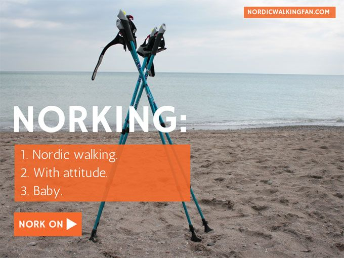 Norking. Nordic Walking with attitude.  http://www.nordicwalkingfan.com/norking/