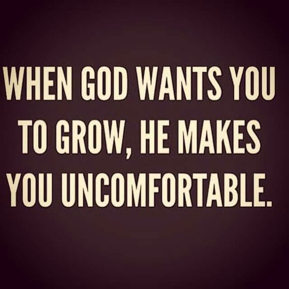 When God wants you to grow, he makes you uncomfortable.   TonyEvans.org