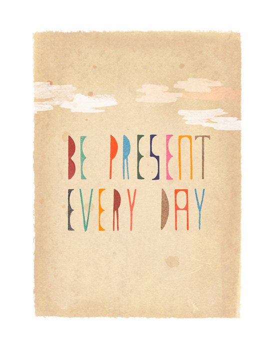 Be Present Every Day  art print of original by DannaRay on Etsy, $30.00