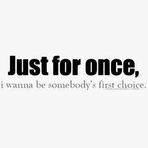 I'm really tired of being second best. Chosen because others are out of reach. Im worth being the only one he wants.