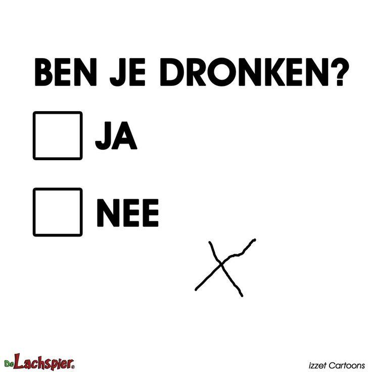 Ben je dronken?