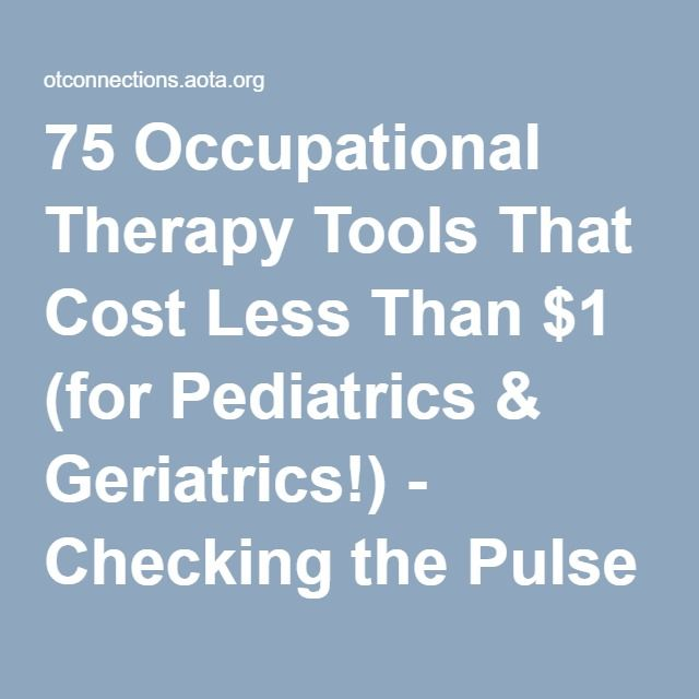 75 Occupational Therapy Tools That Cost Less Than $1 (for Pediatrics & Geriatrics!) - Checking the Pulse - AOTA Blogs - OTConnections