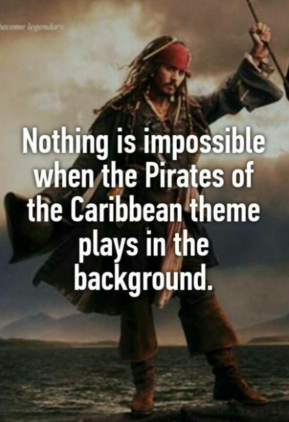 Maybe whenever I try flirting with someone/asking someone out I'll just play the Pirates of the Caribbean theme