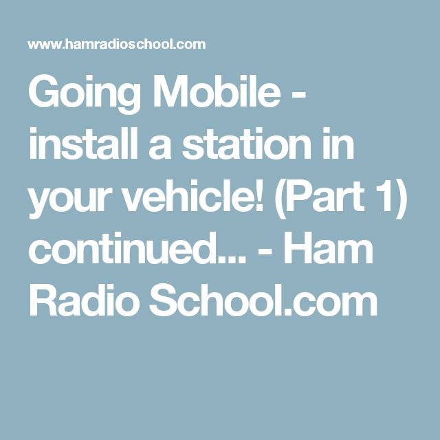 Going Mobile - install a station in your vehicle! (Part 1) continued... - Ham Radio School.com