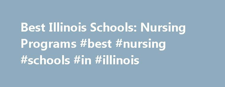 Best Illinois Schools: Nursing Programs #best #nursing #schools #in #illinois http://zambia.nef2.com/best-illinois-schools-nursing-programs-best-nursing-schools-in-illinois/  # BestEdSites.com Nursing Schools in Illinois 102 Nursing Schools in Illinois Illinois Nursing Schools in Illinois Site Evaluation There are a total of 103 nursing schools in Illinois state. With 27,083 students, College of DuPage is the largest nursing school in the state of Illinois. College of DuPage is a social…