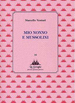 Marcello Venturi - Mio nonno e Mussolini - Via del Vento Edizioni
