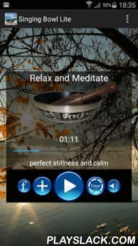 Singing Bowl Lite  Android App - playslack.com , Relax and Meditate - the relaxing sound of a Singing Bowl mixed with the ambience of a rainforest. (30 minutes)Singing bowls produce harmonic sounds, and rhythmic vibrations. Singing bowl sounds provide a calming effect for your body, helping to reduce stress, balance your chakra's and harmonise your spirit. The sound track for this App has been digitally recorded and mixed with a background track of rainforest ambience.