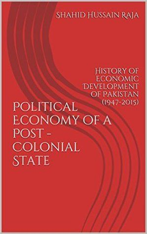 Political Economy of a Post-Colonial State: History of Economic Development of Pakistan
