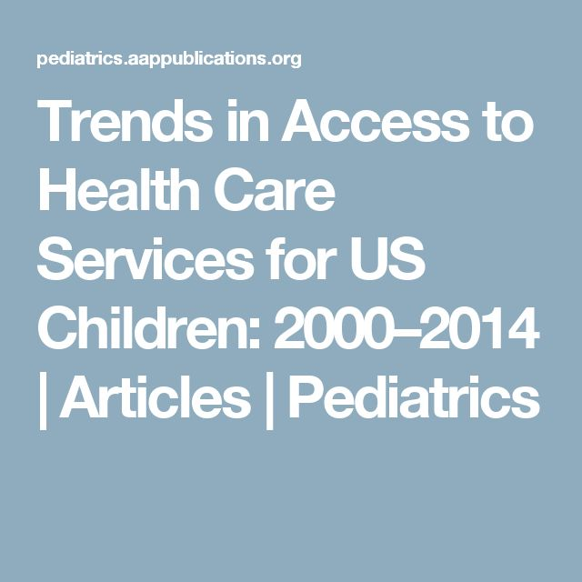 Trends in Access to Health Care Services for US Children: 2000–2014 | Articles | Pediatrics