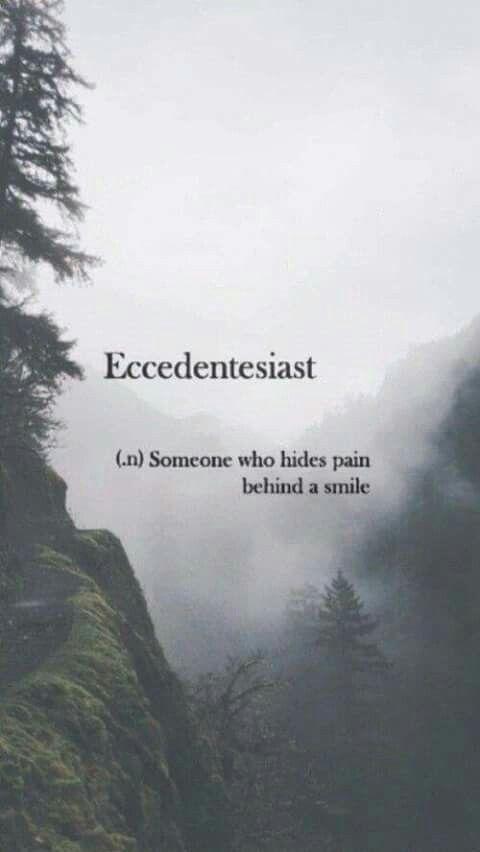 Eccedentesiast. (.n) someone who hides pain behind a smile. – Guinevere Galvan