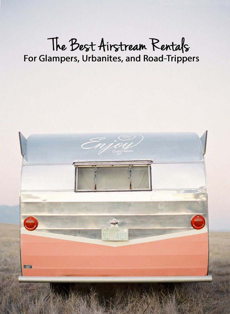 roadtrip. The Best Airstream Rentals For Glampers, Urbanites, and Road-Trippers