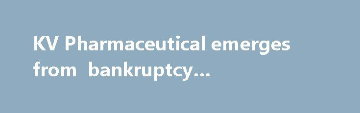 KV Pharmaceutical emerges from bankruptcy #pharmacology http://pharmacy.remmont.com/kv-pharmaceutical-emerges-from-bankruptcy-pharmacology/  #kv pharma # KV Pharmaceutical emerges from bankruptcy KV Pharmaceutical Co. has emerged from bankruptcy with less debt and a $375 million recapitalization. The Bridgeton-based drug company said that as part of its plan of reorganization, effective Monday, its current preferred and common stock had been canceled. Current senior secured notes will be…