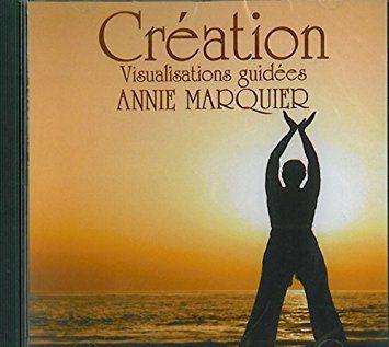 CD CRÉATION  Visualisations guidées  Méditation par ANNIE MARQUIER