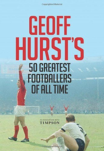 Geoff Hurst's 50 Greatest Footballers of All Time #soccer #football #book