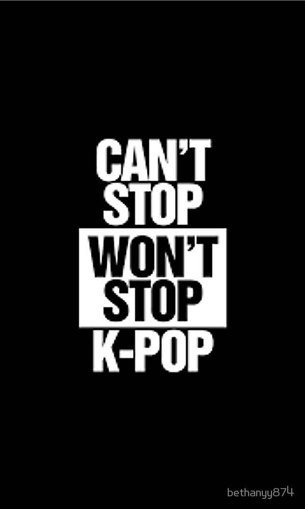 Cant Stopwont Stop Kpop By Bethanyy874 In 2019 Kpop