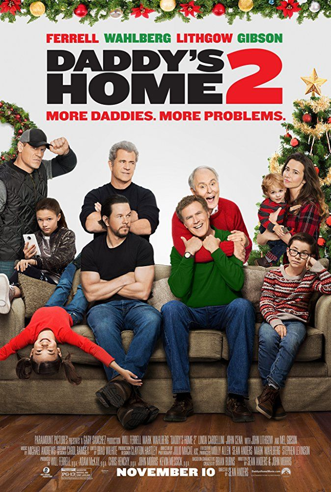 Daddy's Home Two (2017). Two co-parents, along with their fathers, spend time together with their families during the Christmas holiday.  Having never seen the first one, I went in with low expectations, but was pleasantly surprised.  This was funny and heart-warming by the end.  It's a nice Christmas movie. Stars Will Ferrell, Mark Wahlberg, Mel Gibson, John Lithgow and John Cena.