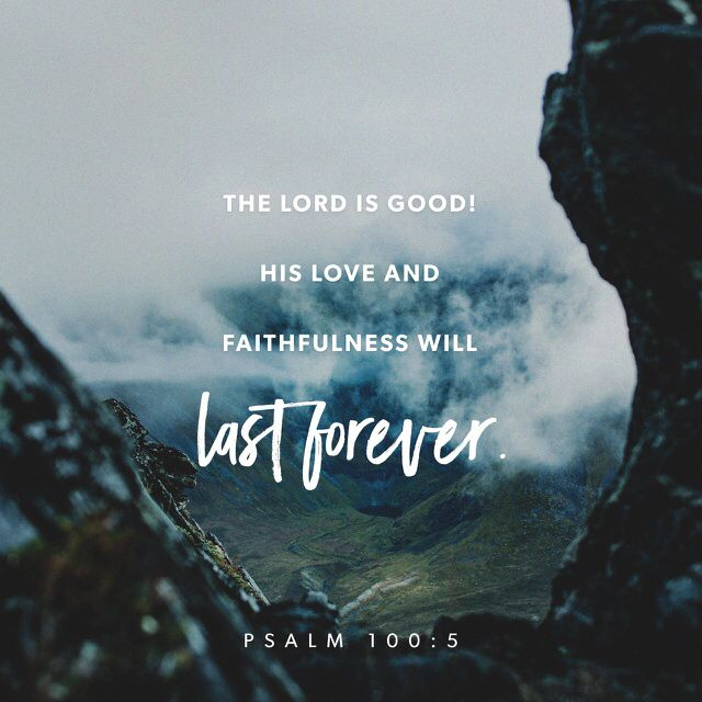 For the Lord is good. His unfailing love continues forever, and his faithfulness continues to each generation. ‭‭Psalms‬ ‭100:5‬‬