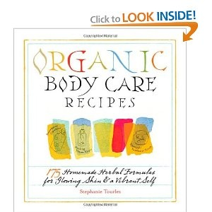 Organic Body Care Recipes: 175 Homeade Herbal Formulas for Glowing Skin & a Vibrant Self.  (Great Book!)