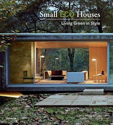 Small Eco Houses by Francesc Zamora Mola, Alex Sanchez Vidiella, Cristina Paredes Benitez - Reviews, Description & more - ISBN#9780789320957 - BetterWorldBooks.com