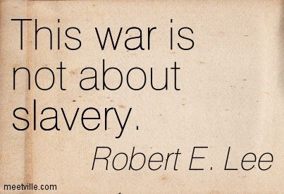 robert e lee quotes | Robert E. Lee: This war is not about slavery. slavery, war. Meetville ...