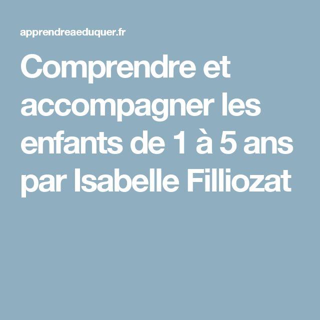 Comprendre et accompagner les enfants de 1 à 5 ans par Isabelle Filliozat