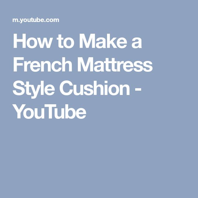 How To Make A French Mattress Style Cushion Youtube With Images French Mattress Mattress Cushions