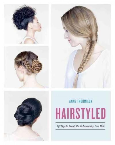 Spruce up any outfit with your best accessoryyour hair! You dont need to be a professional to get show-stopping hair. Hairstyled presents 75 deceptively simple techniques for creating your favorite hi