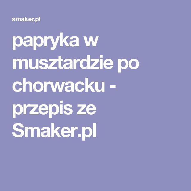 papryka w musztardzie po chorwacku - przepis ze Smaker.pl
