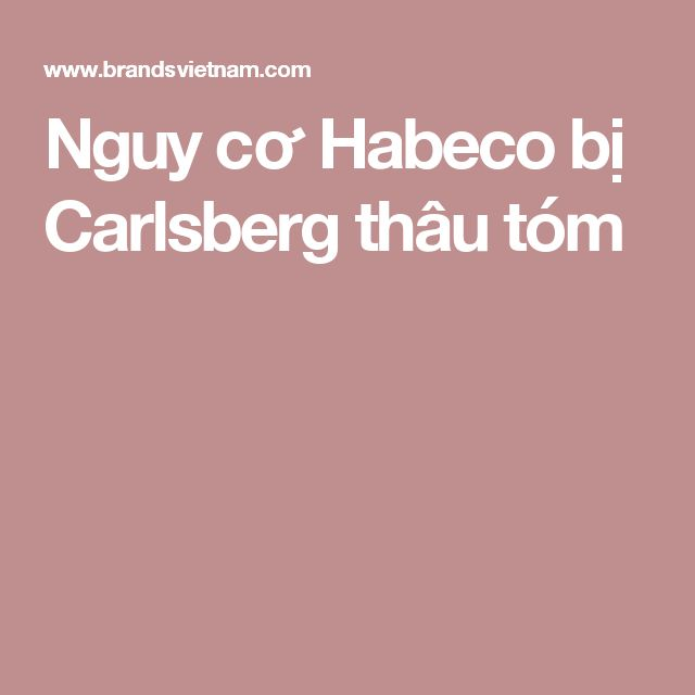 Nguy cơ Habeco bị Carlsberg thâu tóm