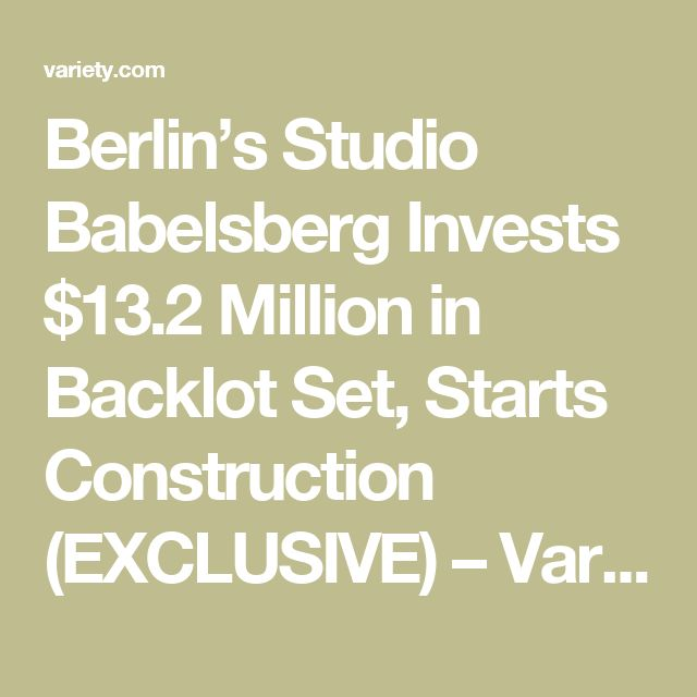 Berlin's Studio Babelsberg Invests $13.2 Million in Backlot Set, Starts Construction (EXCLUSIVE) – Variety