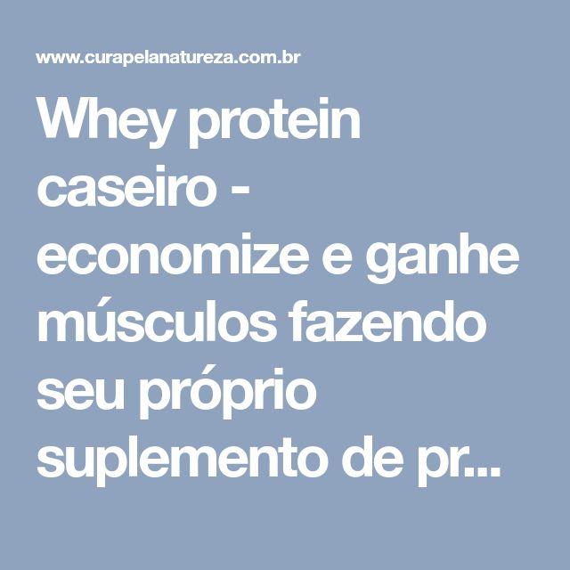 Whey protein caseiro - economize e ganhe músculos fazendo seu próprio suplemento de proteína! | Cura pela Natureza