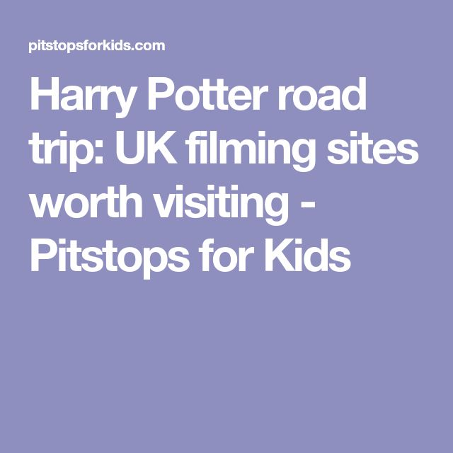 Harry Potter road trip: UK filming sites worth visiting - Pitstops for Kids